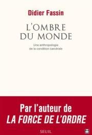 """Didier Fassin, """"L'ombre du monde"""", Le Seuil."""